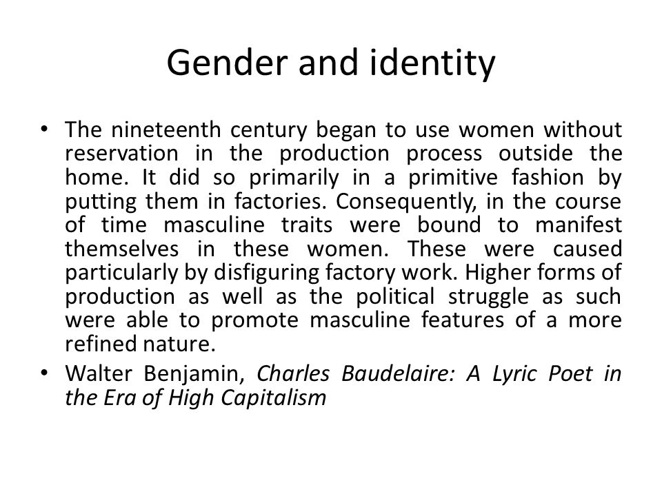 Gender and identity The nineteenth century began to use women without reservation in the production process outside the home.