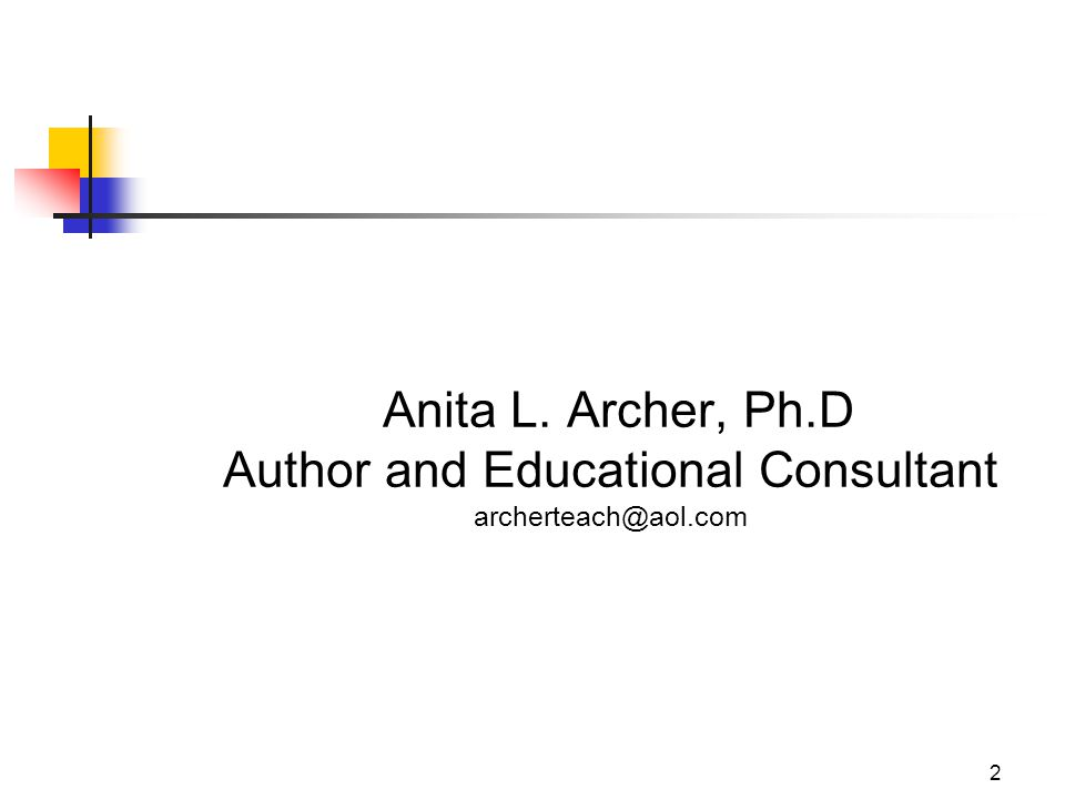 2 Anita L. Archer, Ph.D Author and Educational Consultant archerteach@aol.com