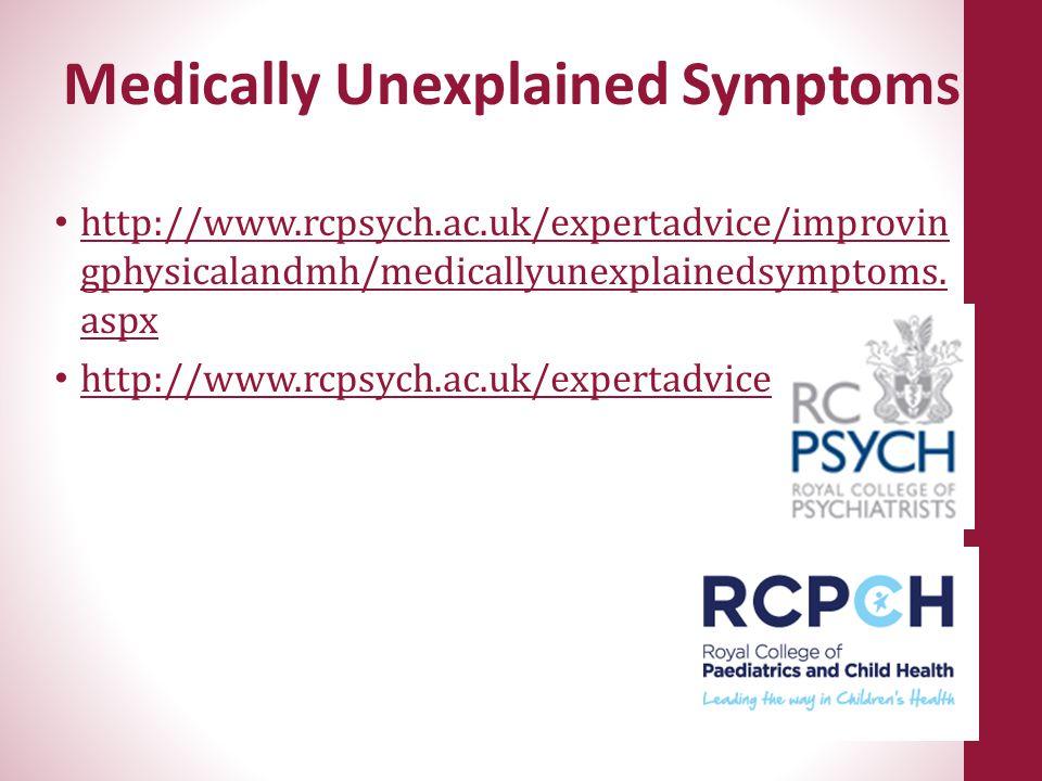 Medically Unexplained Symptoms http://www.rcpsych.ac.uk/expertadvice/improvin gphysicalandmh/medicallyunexplainedsymptoms. aspx http://www.rcpsych.ac.