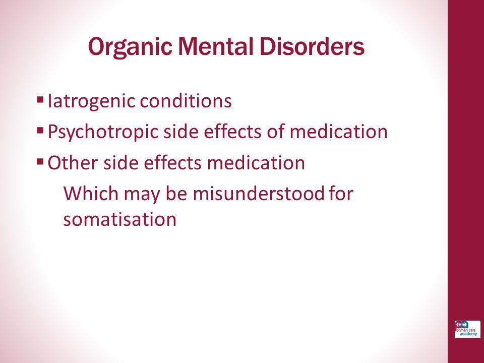  Iatrogenic conditions  Psychotropic side effects of medication  Other side effects medication Which may be misunderstood for somatisation