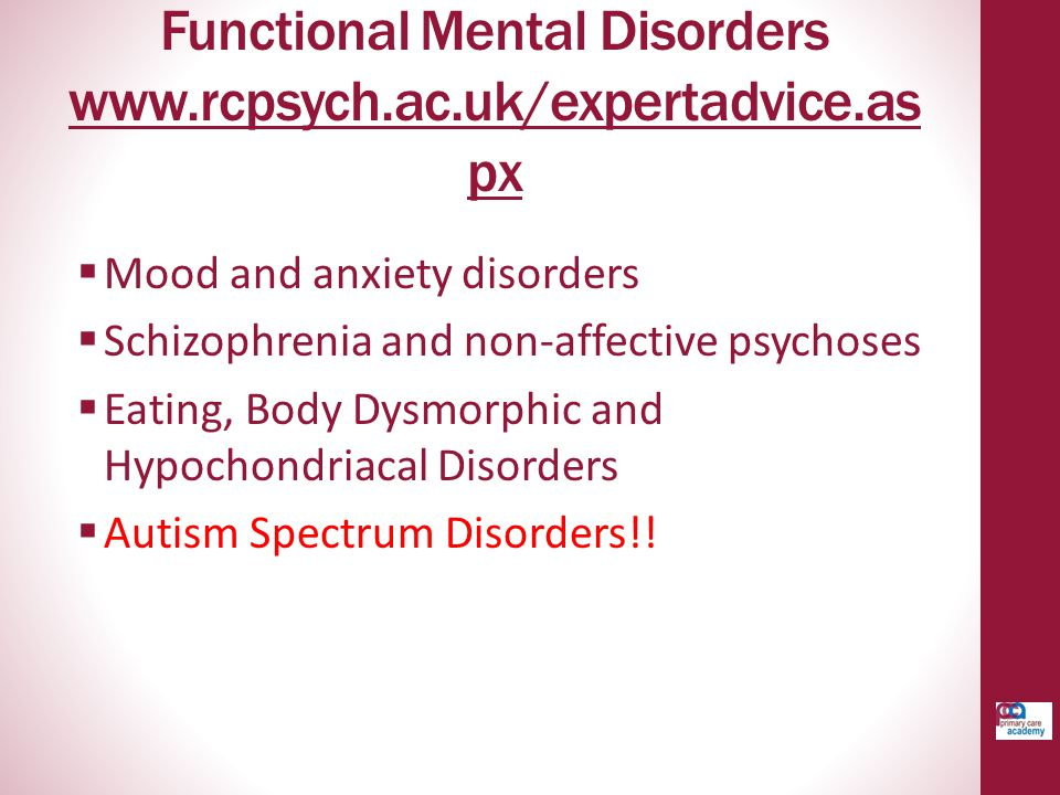 Functional Mental Disorders www.rcpsych.ac.uk/expertadvice.as px www.rcpsych.ac.uk/expertadvice.as px  Mood and anxiety disorders  Schizophrenia and