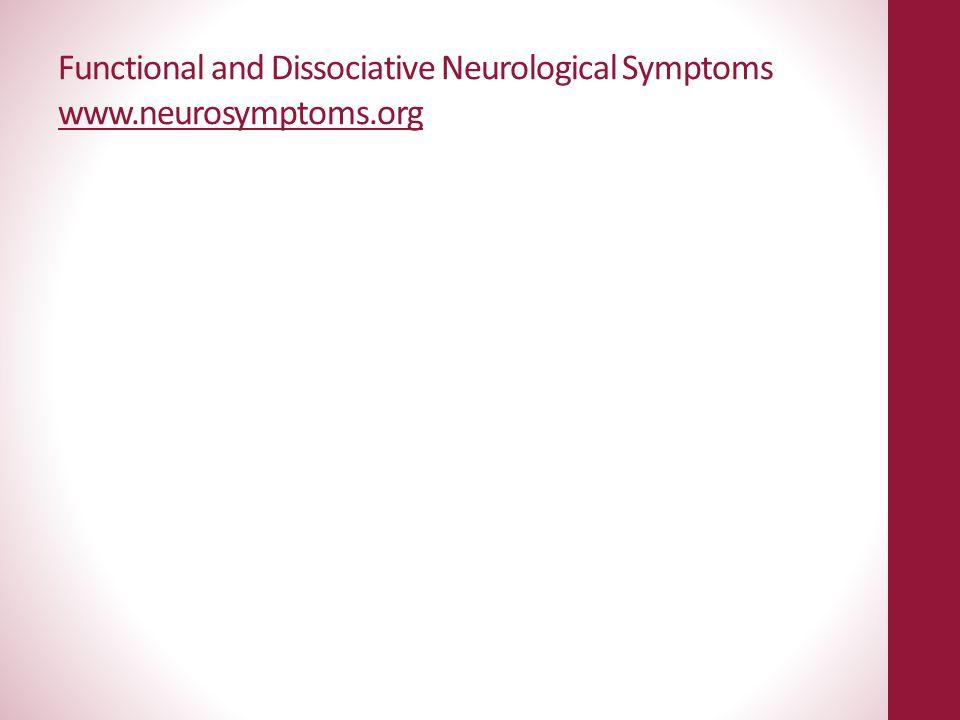 Functional and Dissociative Neurological Symptoms www.neurosymptoms.org www.neurosymptoms.org