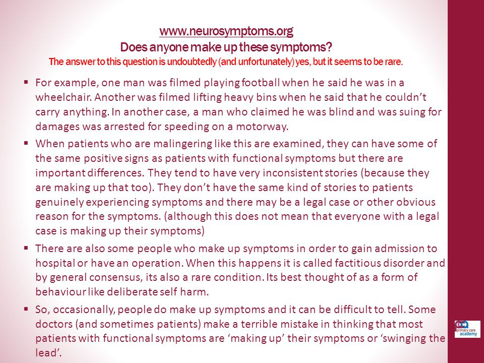 www.neurosymptoms.org www.neurosymptoms.org Does anyone make up these symptoms? The answer to this question is undoubtedly (and unfortunately) yes, bu