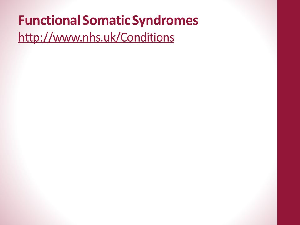 Functional Somatic Syndromes http://www.nhs.uk/Conditions http://www.nhs.uk/Conditions