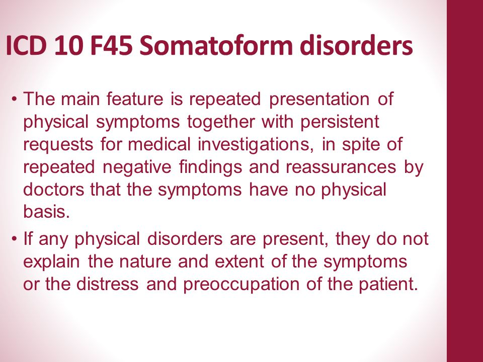 The main feature is repeated presentation of physical symptoms together with persistent requests for medical investigations, in spite of repeated nega