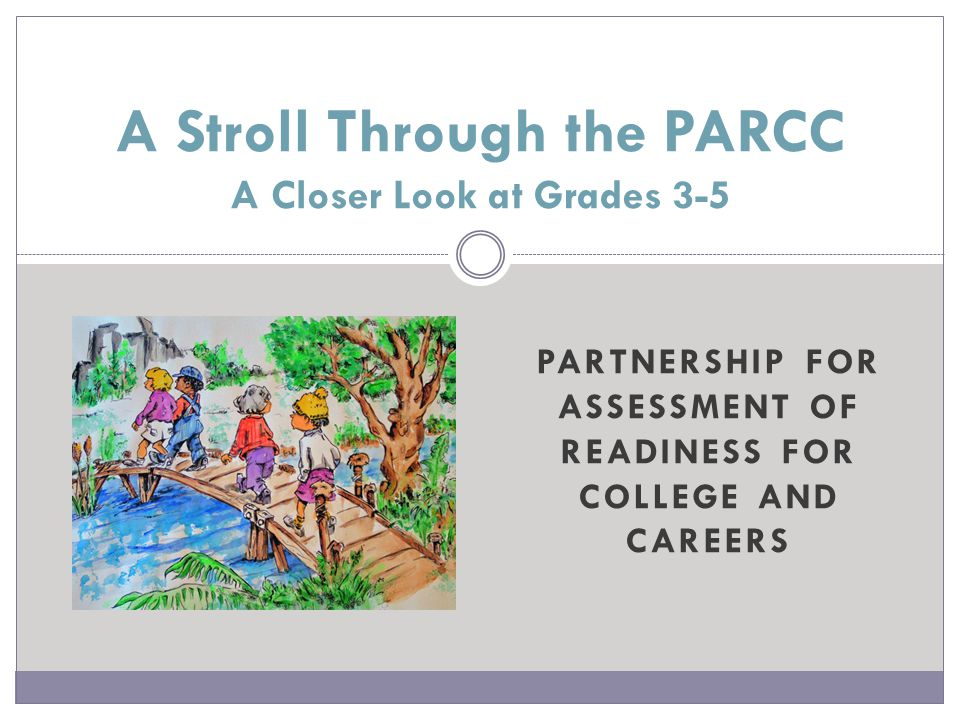 A Stroll Through the PARCC Testing Dates and Tasks Grades 3-11 March  ELA has three Performance-Based Assessments (PBA)
