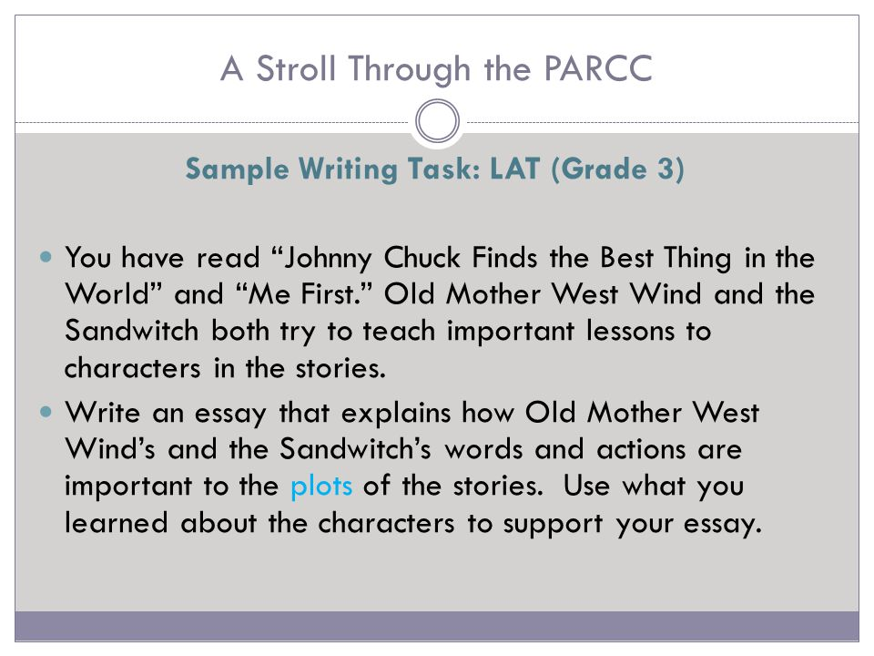 A Stroll Through the PARCC Sample Writing Task: LAT (Grade 4) You have read the passage Just Like Home and the poem Life Doesn't Frighten Me. Identify a theme in each text.