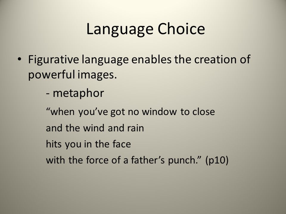 "Language Choice Figurative language enables the creation of powerful images. - metaphor ""when you've got no window to close and the wind and rain hits"