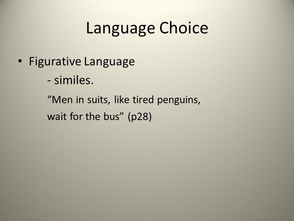"Language Choice Figurative Language - similes. ""Men in suits, like tired penguins, wait for the bus"" (p28)"