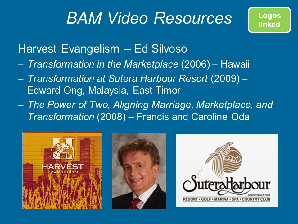 BAM Video Resources Harvest Evangelism – Ed Silvoso –Transformation in the Marketplace (2006) – Hawaii –Transformation at Sutera Harbour Resort (2009)