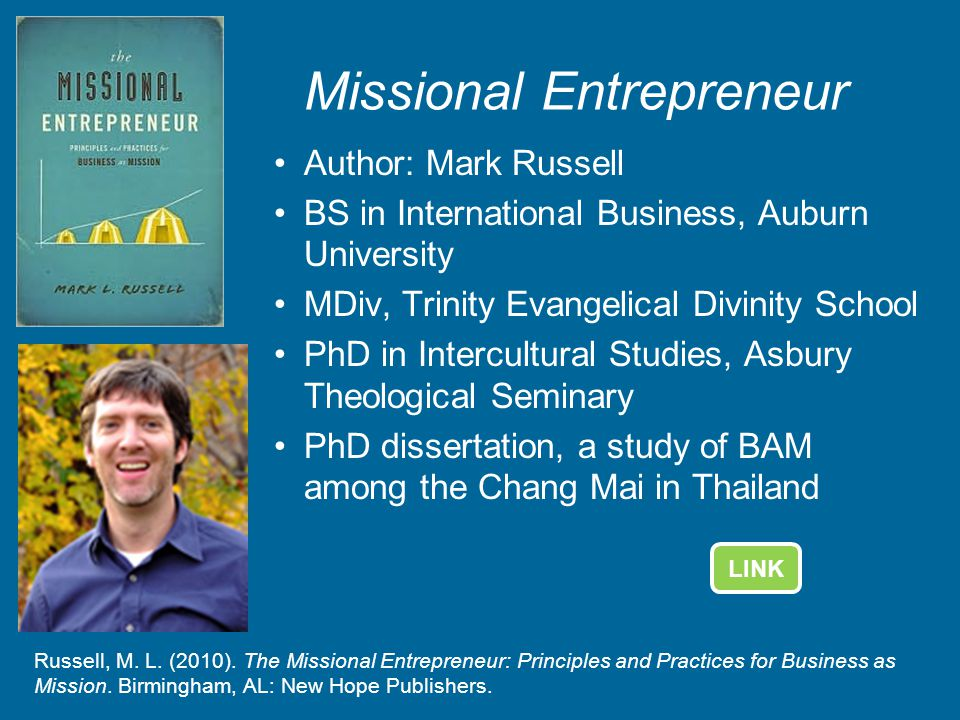Missional Entrepreneur Author: Mark Russell BS in International Business, Auburn University MDiv, Trinity Evangelical Divinity School PhD in Intercult