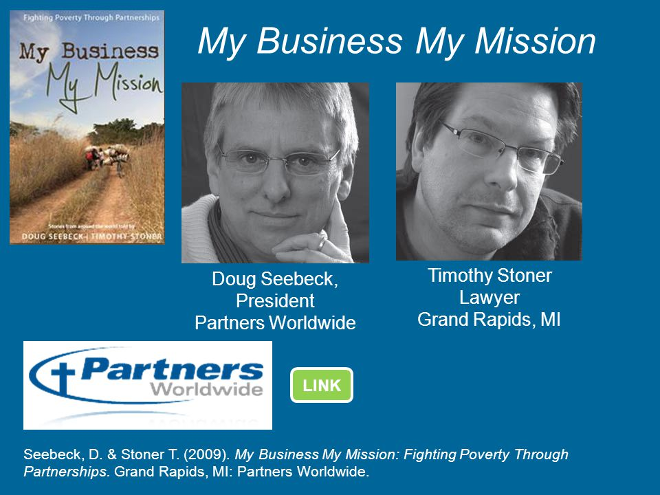 My Business My Mission Seebeck, D. & Stoner T. (2009). My Business My Mission: Fighting Poverty Through Partnerships. Grand Rapids, MI: Partners World
