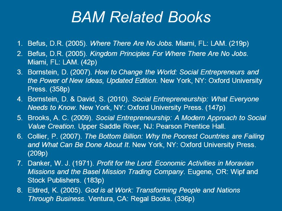 BAM Related Books 1.Befus, D.R. (2005). Where There Are No Jobs. Miami, FL: LAM. (219p) 2.Befus, D.R. (2005). Kingdom Principles For Where There Are N