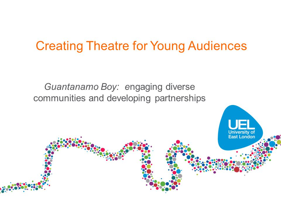 Creating Theatre for Young Audiences Guantanamo Boy: engaging diverse communities and developing partnerships