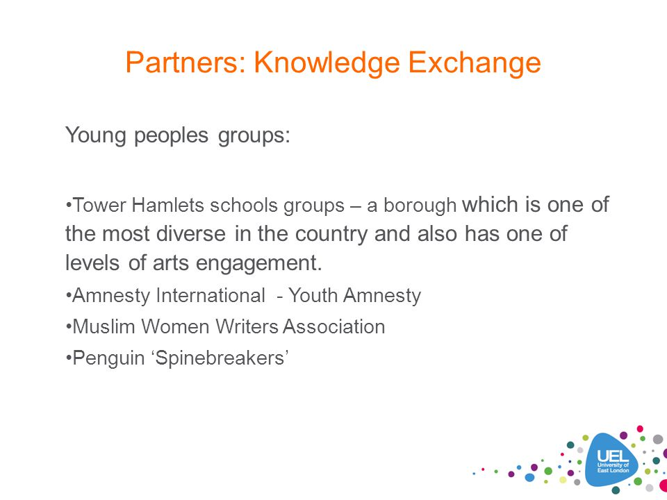 Partners: Knowledge Exchange Young peoples groups: Tower Hamlets schools groups – a borough which is one of the most diverse in the country and also h
