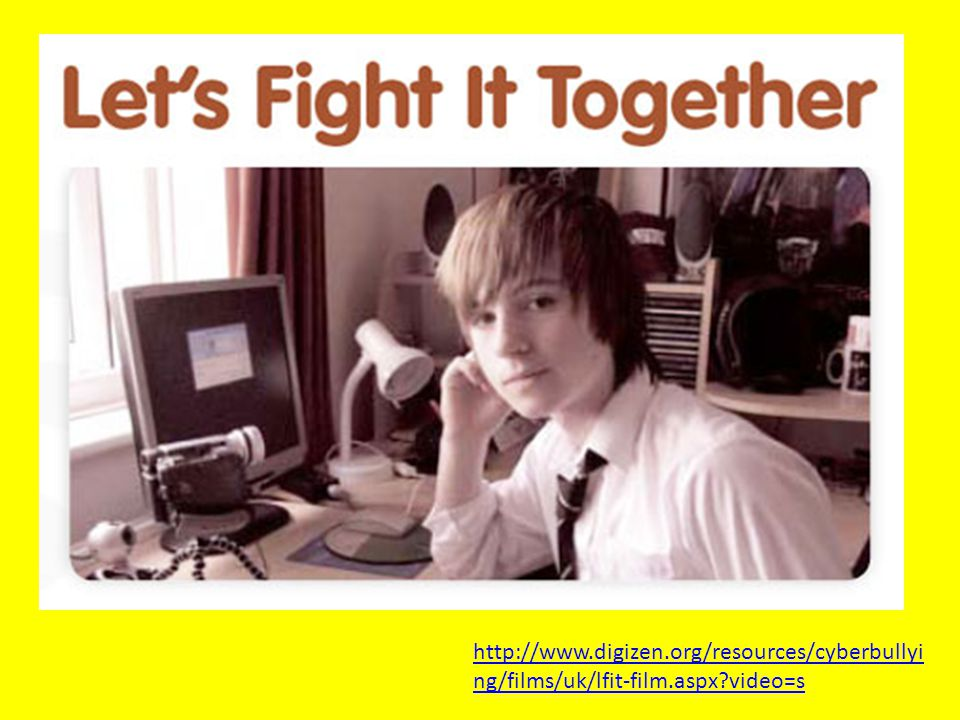 http://www.digizen.org/resources/cyberbullyi ng/films/uk/lfit-film.aspx?video=s