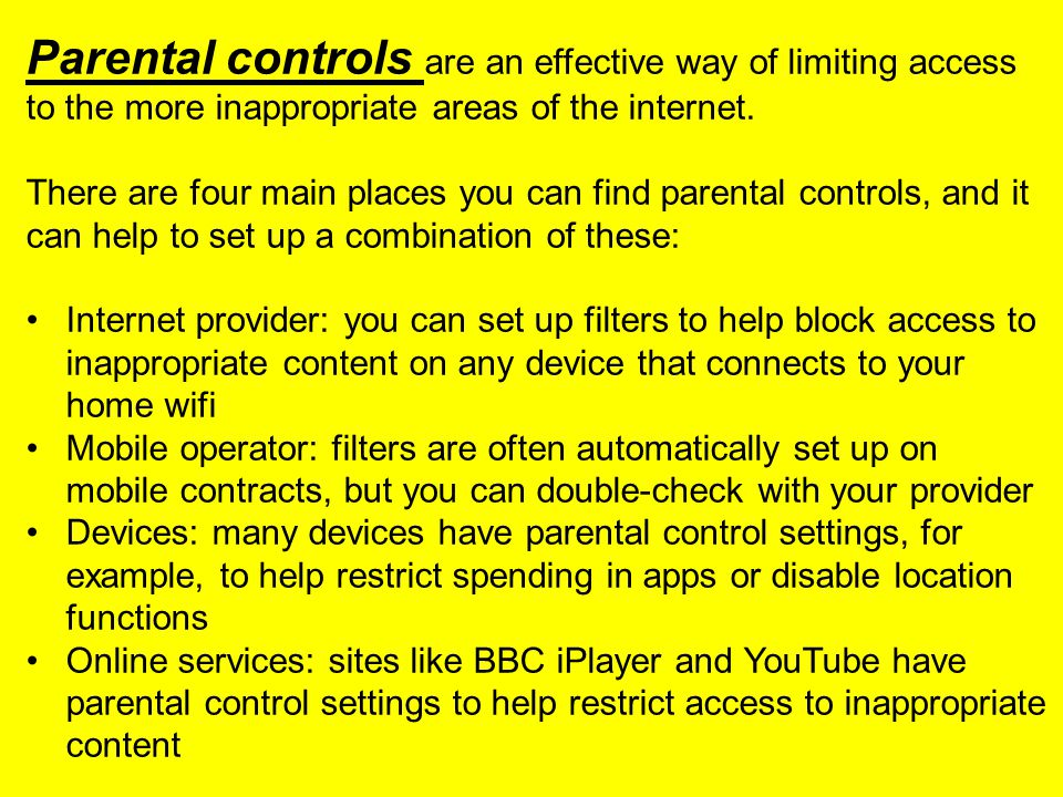 Parental controls are an effective way of limiting access to the more inappropriate areas of the internet. There are four main places you can find par