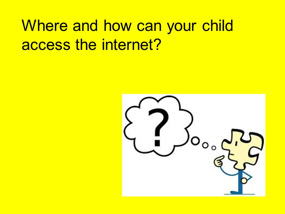 Where and how can your child access the internet?