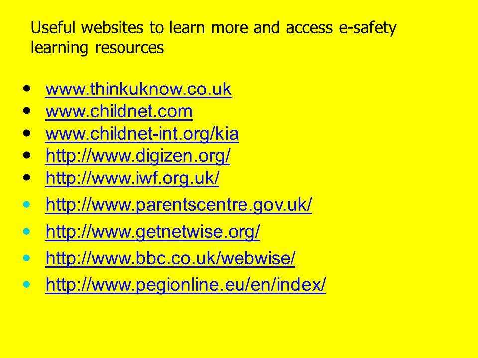 www.thinkuknow.co.uk www.childnet.com www.childnet-int.org/kia http://www.digizen.org/ http://www.iwf.org.uk/ http://www.parentscentre.gov.uk/ http://