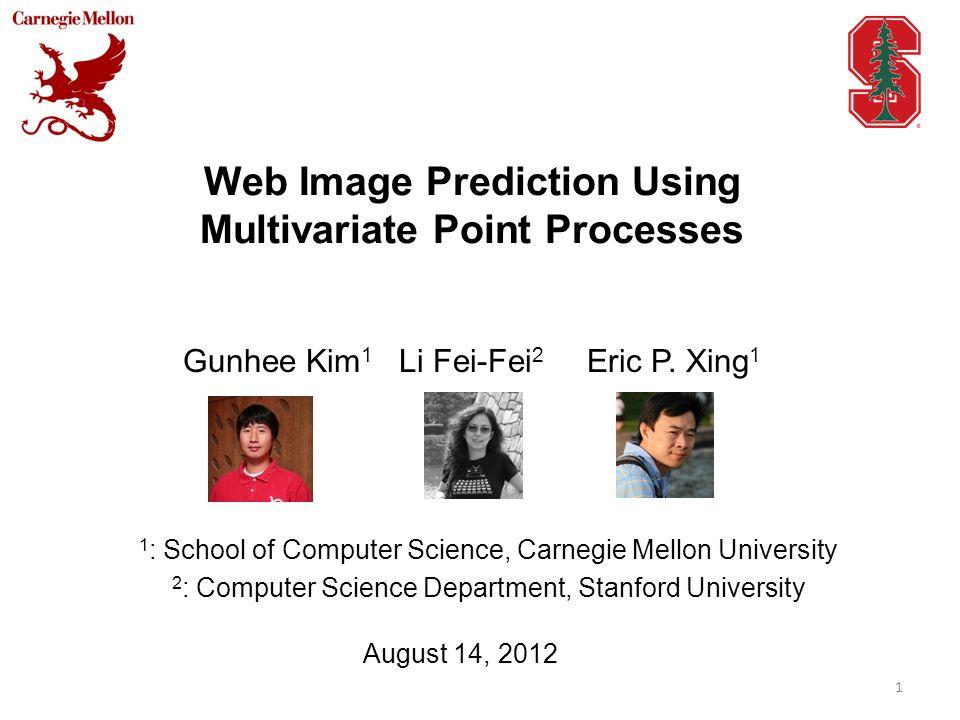 Web Image Prediction Using Multivariate Point Processes Gunhee Kim 1 Li Fei-Fei 2 Eric P.