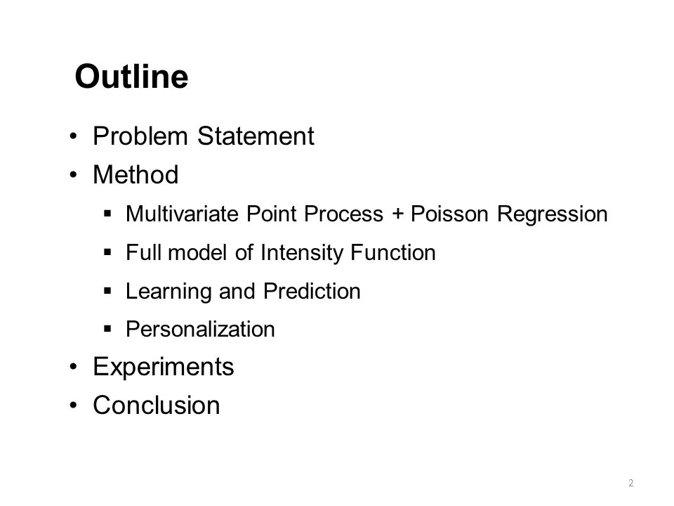 Problem Statement Method  Multivariate Point Process + Poisson Regression  Full model of Intensity Function  Learning and Prediction  Personalization Experiments Conclusion Outline 3