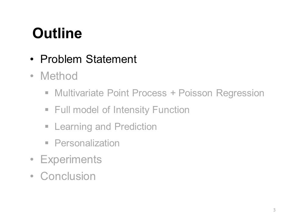 Problem Statement Method  Multivariate Point Process + Poisson Regression  Full model of Intensity Function  Learning and Prediction  Personalization Experiments Conclusion Outline 3
