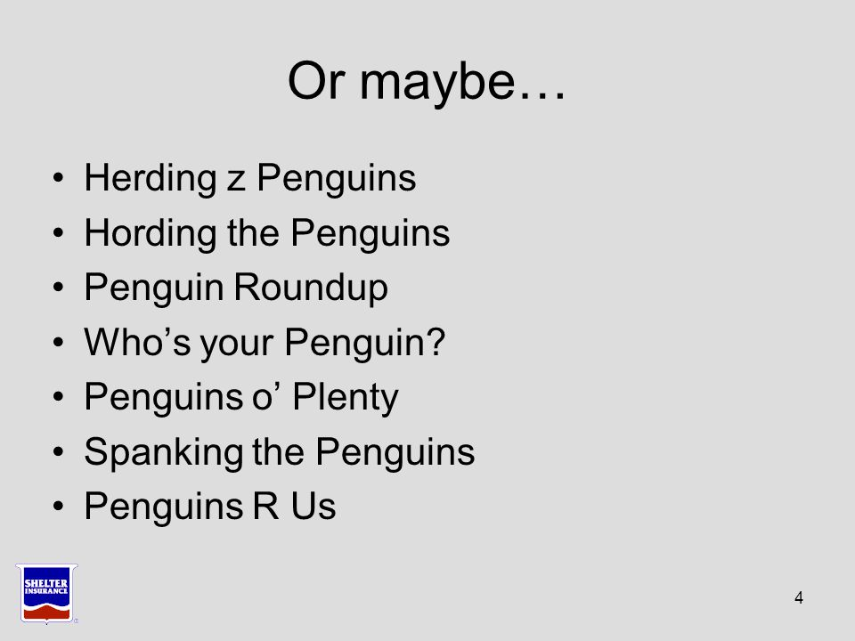 Or maybe… Herding z Penguins Hording the Penguins Penguin Roundup Who's your Penguin.