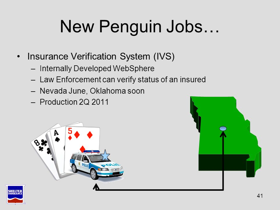 New Penguin Jobs… 41 Insurance Verification System (IVS) –Internally Developed WebSphere –Law Enforcement can verify status of an insured –Nevada June, Oklahoma soon –Production 2Q 2011