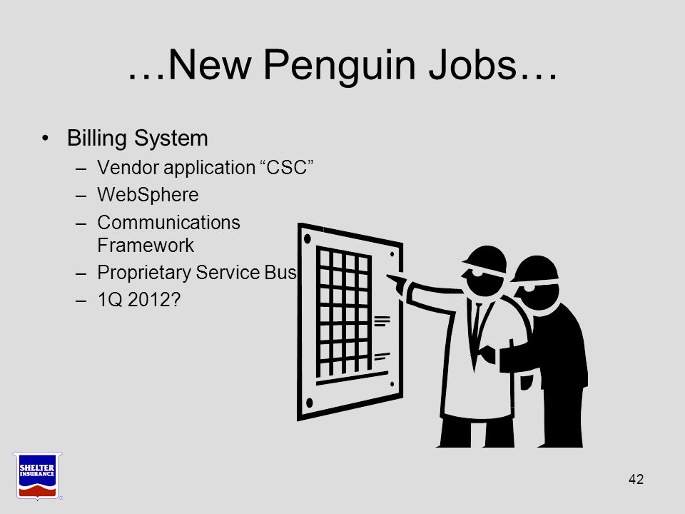 …New Penguin Jobs… Billing System –Vendor application CSC –WebSphere –Communications Framework –Proprietary Service Bus –1Q 2012.
