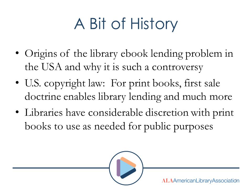 A Bit of History Origins of the library ebook lending problem in the USA and why it is such a controversy U.S. copyright law: For print books, first s