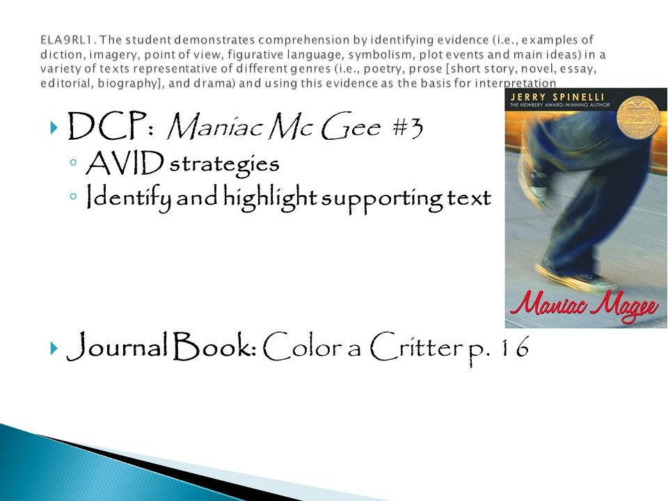  DCP: Maniac Mc Gee #3 ◦ AVID strategies ◦ Identify and highlight supporting text  Journal Book: Color a Critter p.