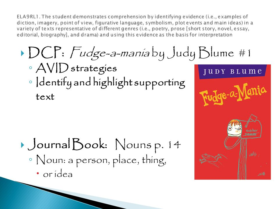  DCP: Fudge-a-mania by Judy Blume #1 ◦ AVID strategies ◦ Identify and highlight supporting text  Journal Book: Nouns p.