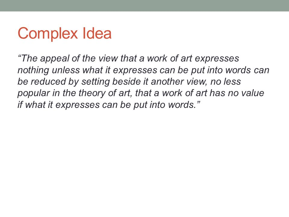 """Complex Idea """"The appeal of the view that a work of art expresses nothing unless what it expresses can be put into words can be reduced by setting bes"""