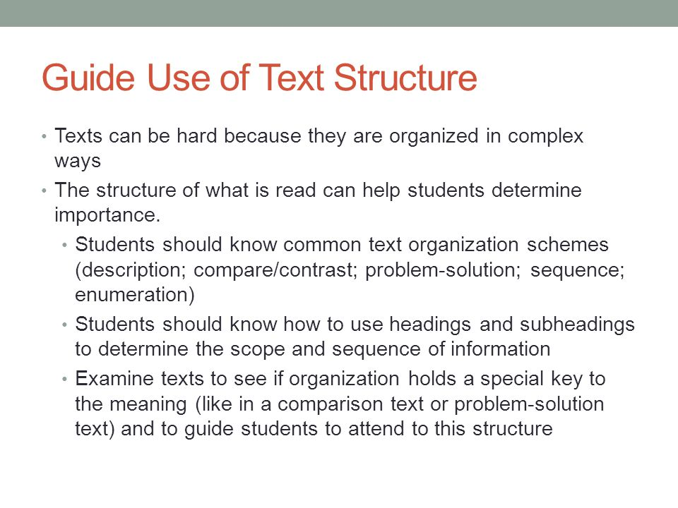 Guide Use of Text Structure Texts can be hard because they are organized in complex ways The structure of what is read can help students determine imp