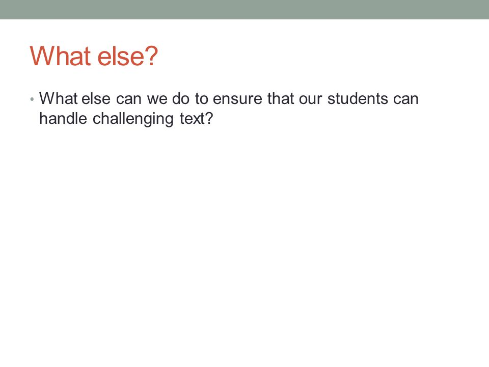 What else? What else can we do to ensure that our students can handle challenging text?
