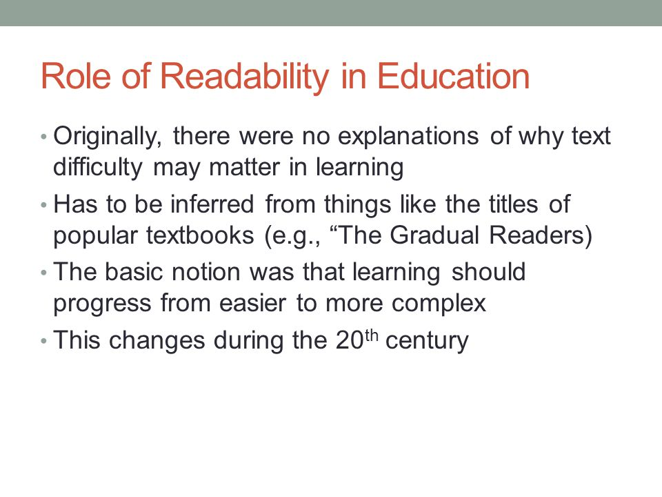 Role of Readability in Education Originally, there were no explanations of why text difficulty may matter in learning Has to be inferred from things l