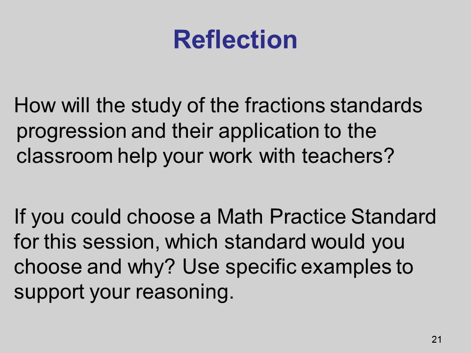 21 Reflection How will the study of the fractions standards progression and their application to the classroom help your work with teachers.