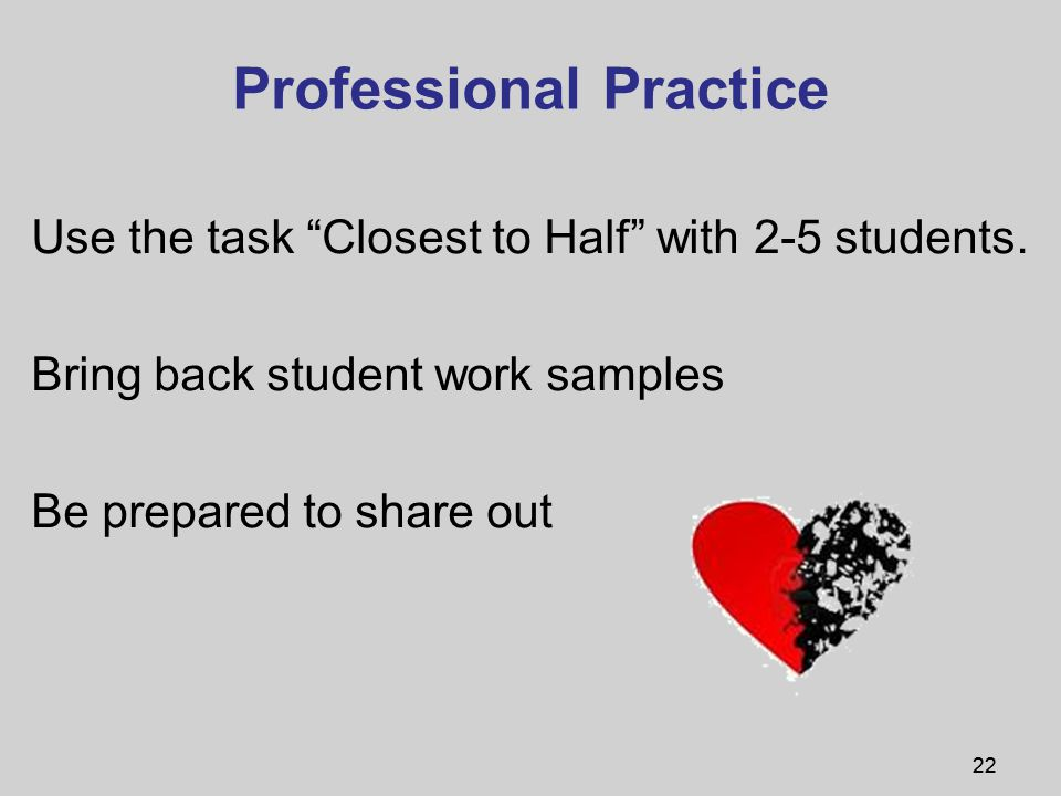 22 Professional Practice Use the task Closest to Half with 2-5 students.
