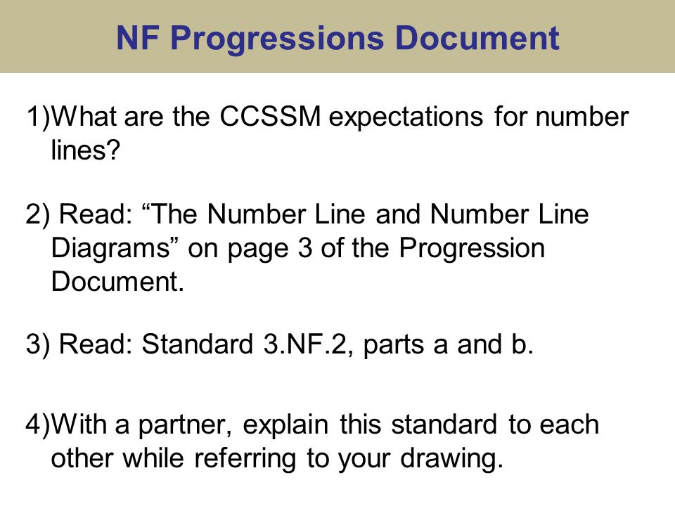 """NF Progressions Document 1)What are the CCSSM expectations for number lines? 2) Read: """"The Number Line and Number Line Diagrams"""" on page 3 of the Prog"""