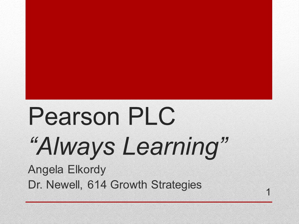 Pearson PLC Always Learning Angela Elkordy Dr. Newell, 614 Growth Strategies 1