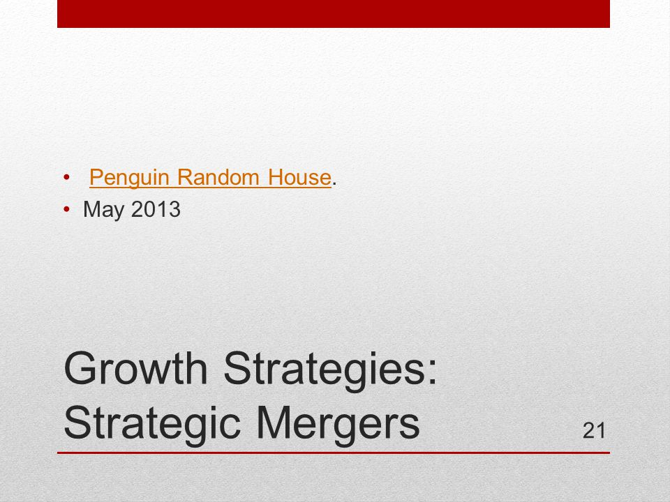 Growth Strategies: Strategic Mergers Penguin Random House.Penguin Random House May 2013 21