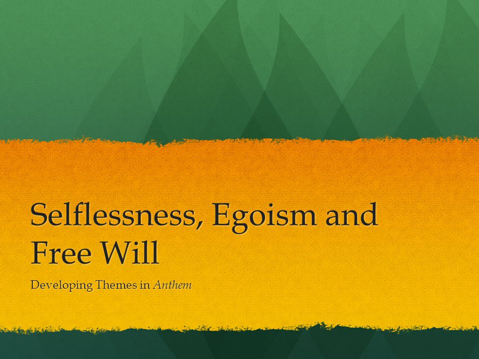 Selflessness, Egoism and Free Will Developing Themes in Anthem