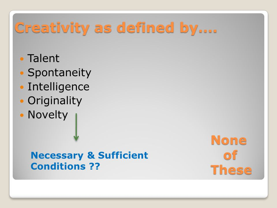 None of These Talent Spontaneity Intelligence Originality Novelty Creativity as defined by….