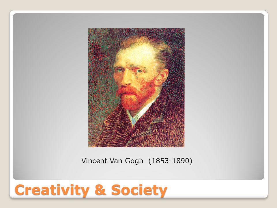 Creativity & Society Vincent Van Gogh (1853-1890)
