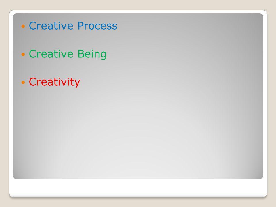 Creative Process Creative Being Creativity