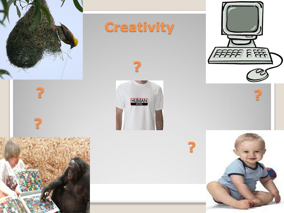 Creativity ? ? ? ? ?