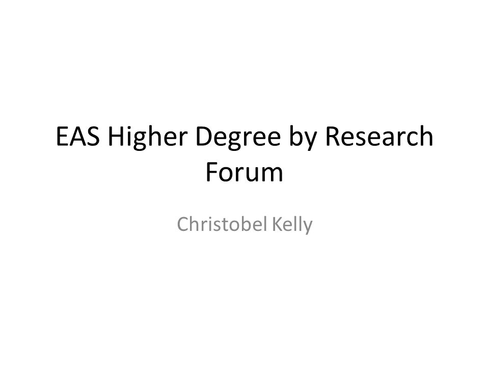 EAS Higher Degree by Research Forum Christobel Kelly