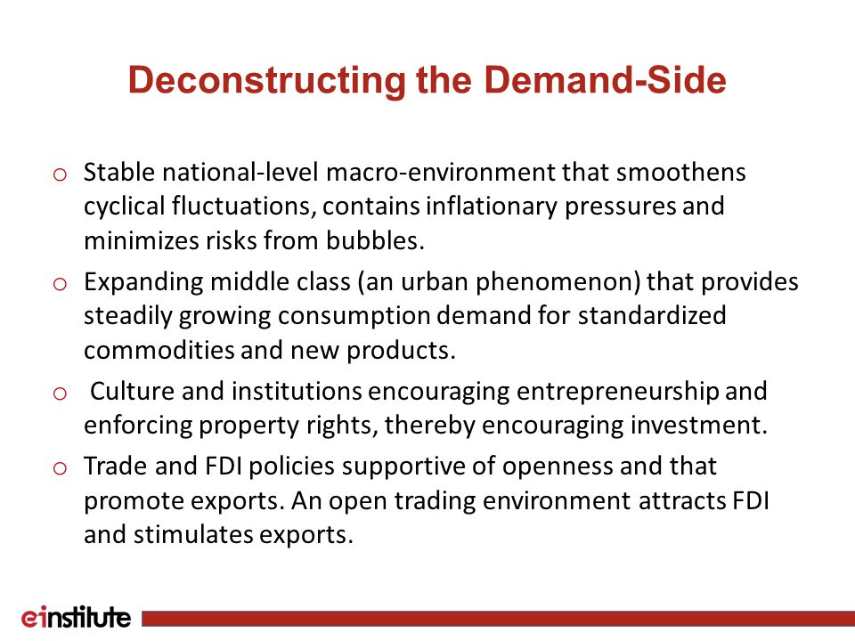 Deconstructing the Demand-Side o Stable national-level macro-environment that smoothens cyclical fluctuations, contains inflationary pressures and minimizes risks from bubbles.