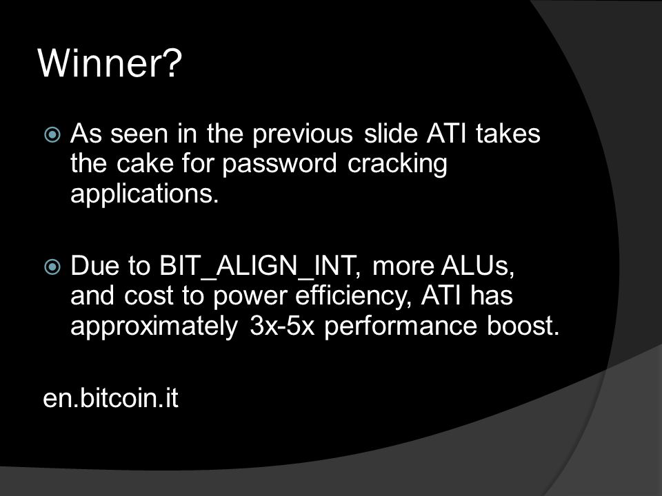 Winner. As seen in the previous slide ATI takes the cake for password cracking applications.