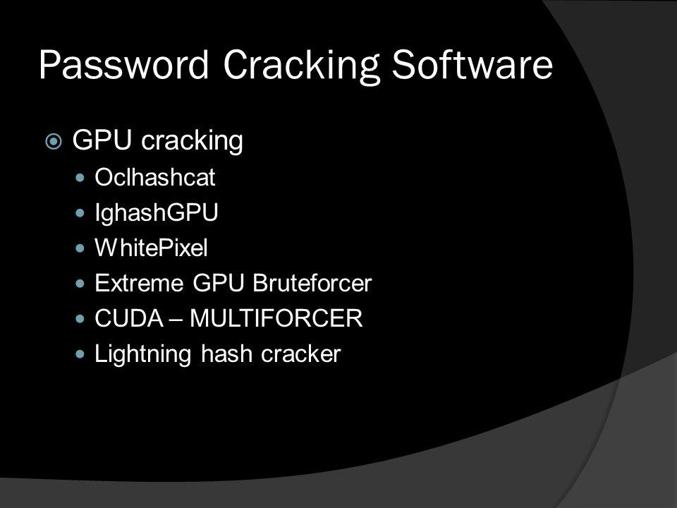 Password Cracking Software  GPU cracking Oclhashcat IghashGPU WhitePixel Extreme GPU Bruteforcer CUDA – MULTIFORCER Lightning hash cracker